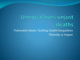 Unequal lives unjust deaths