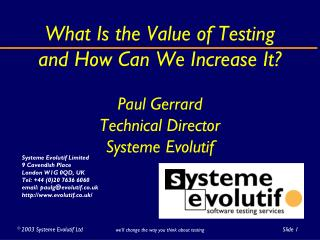 What Is the Value of Testing and How Can We Increase It? Paul Gerrard Technical Director