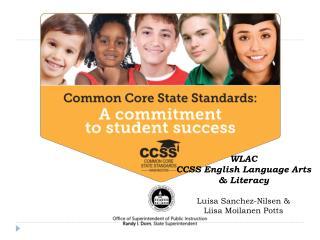 WLAC CCSS English Language Arts  & Literacy Luisa Sanchez-Nilsen &  Liisa Moilanen Potts