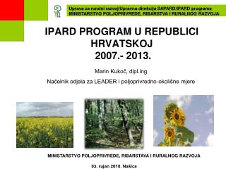IPARD PROGRAM U REPUBLICI HRVATSKOJ   2007.- 2013.