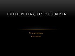 Galileo, PTOLEMY, COPERNICUS,KEPLER
