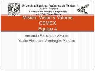 Misi n, Visi n y Valores CEMEX Equipo 4