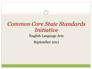 Common Core State Standards Initiative English Language Arts   September 2011