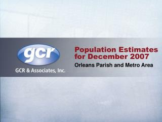 Population Estimates for December 2007 Orleans Parish and Metro Area