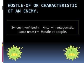 hostle -Of or characteristic of an enemy.