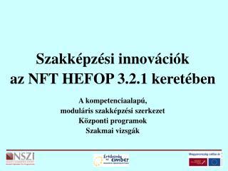 Szakképzési innovációk az NFT HEFOP 3.2.1 keretében A kompetenciaalapú,