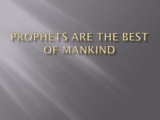Prophets are the Best of Mankind