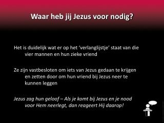 Waar heb jij Jezus voor nodig?