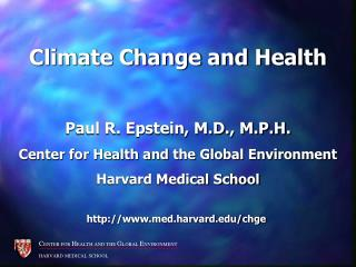Climate Change and Health Paul R. Epstein, M.D., M.P.H.