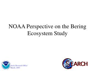 NOAA Perspective on the Bering Ecosystem Study