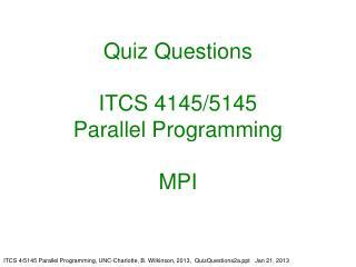 Quiz Questions ITCS 4145/5145 Parallel Programming MPI