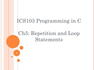 ICS103 Programming in C Ch5:  Repetition  and Loop Statements
