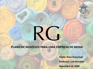 Aluna: Rosa Grossman Professor: Luís Brandão Novembro de 2008