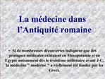 La m decine dans l Antiquit  romaine  Si de nombreuses d couvertes indiquent que des pratiques m dicales existaient en M