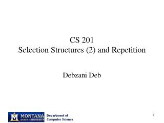 CS 201 Selection Structures (2) and Repetition