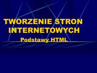 TWORZENIE STRON     INTERNETOWYCH Podstawy HTML