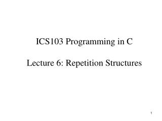 ICS103 Programming in C Lecture 6: Repetition Structures