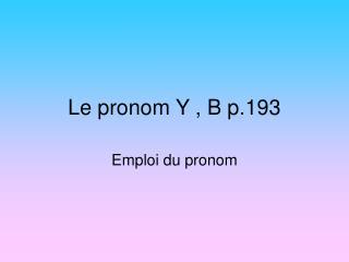 Le pronom Y , B p.193