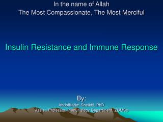 In the name of Allah The Most Compassionate, The Most Merciful    Insulin Resistance and Immune Response      By: AbdolK