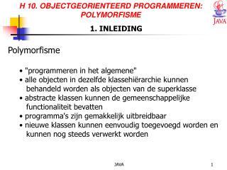 H 10. OBJECTGEORIENTEERD PROGRAMMEREN: POLYMORFISME      1.INLEIDING