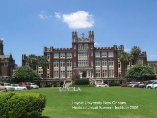 Loyola University-New Orleans Hosts of Jesuit Summer Institute 2009