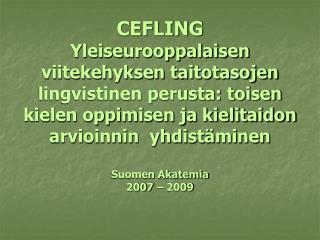 Mukana englanti ja suomi toisena kielenä, mutta muutkin mahdollisia.