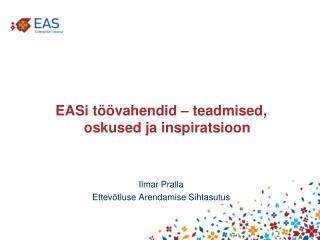 EASi töövahendid – teadmised, oskused ja inspiratsioon Ilmar Pralla