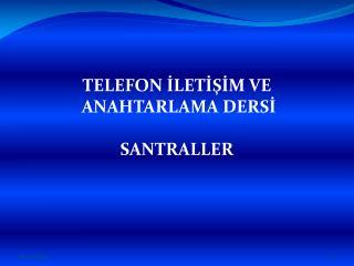 TELEFON İLETİŞİM VE  ANAHTARLAMA DERSİ SANTRALLER