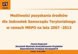 Paweł Knapczyk Naczelnik Wydziału Kontraktowania Projektów Departamentu Funduszy Europejskich