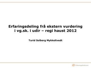 Erfaringsdeling frå ekstern vurdering i vg.sk. i udir – regi haust 2012