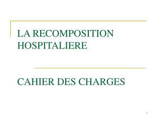 LA RECOMPOSITION HOSPITALIERE CAHIER DES CHARGES