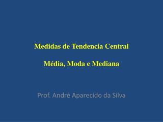 Medidas de Tendencia Central Média, Moda e Mediana