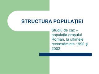 S TRUCTURA POPULAŢIEI
