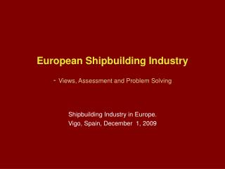European Shipbuilding Industry -  Views, Assessment and Problem Solving