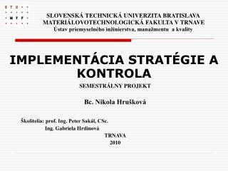 SEMESTRÁLNY PROJEKT Bc. Nikola Hrušková Školitelia: prof. Ing. Peter Sakál, CSc.