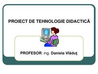 PROIECT  DE TEHNOLOGIE  DIDACTICĂ