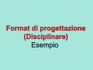 Format di progettazione (Disciplinare) Esempio
