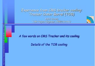 A few words on CMS Tracker and its cooling Details of the TOB cooling