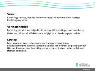 Vision Landstingsservice, den ledande serviceorganisationen inom Sveriges landsting/regioner.
