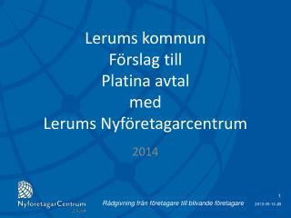 Lerums kommun  Förslag till Platina avtal   med  Lerums Nyföretagarcentrum