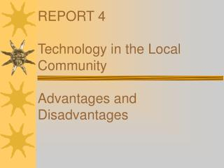 REPORT 4 Technology in the Local Community Advantages and Disadvantages