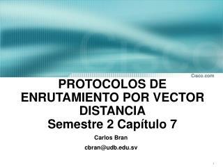 PROTOCOLOS DE ENRUTAMIENTO POR VECTOR DISTANCIA Semestre 2 Capítulo 7