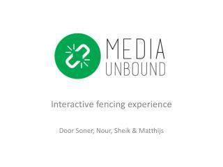 Interactive  fencing experience Door  Soner ,  Nour ,  Sheik  & Matthijs