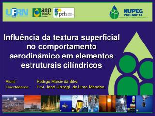 Aluna: Rodrigo Márcio da Silva Orientadores: Prof.  José Ubiragi  de Lima Mendes.
