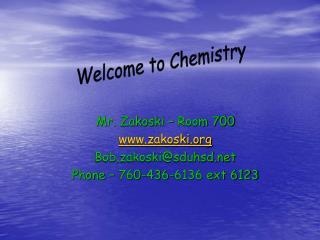 Mr. Zakoski � Room 700 zakoski Bob.zakoski@sduhsd Phone � 760-436-6136 ext 6123