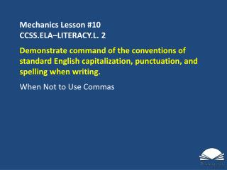 Mechanics Lesson # 10 CCSS.ELA�LITERACY.L.  2