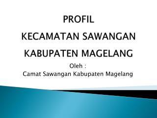 PROFIL  KECAMATAN SAWANGAN KABUPATEN MAGELANG