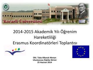 2014-2015 Akademik Yılı Öğrenim Hareketliliği Erasmus Koordinatörleri Toplantısı