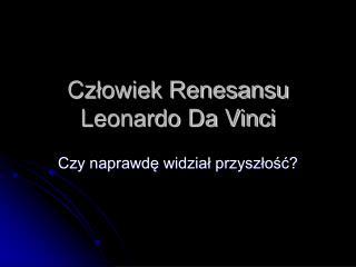 Człowiek Renesansu Leonardo Da Vinci