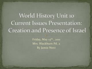 World History Unit 10  Current Issues Presentation:  Creation and Presence of Israel